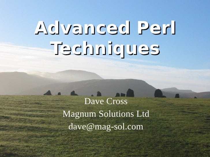 Advanced Perl Techniques Dave Cross Magnum Solutions Ltd [email_address]