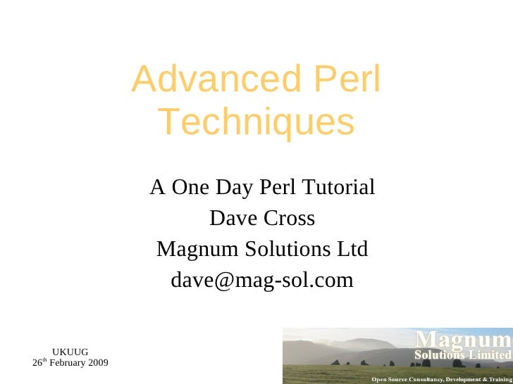 Advanced Perl Techniques A One Day Perl Tutorial Dave Cross Magnum Solutions Ltd [email_address]