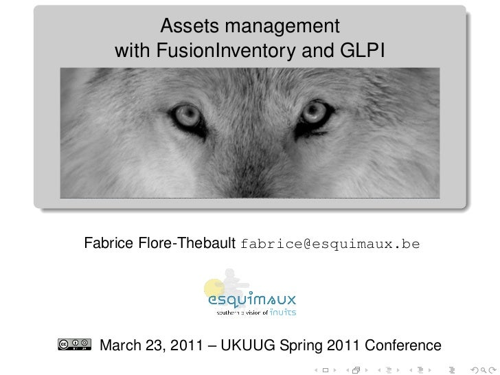 Assets management   with FusionInventory and GLPIFabrice Flore-Thebault fabrice@esquimaux.be March 23, 2011 – UKUUG Spring...