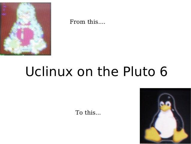 UKUUG presentation about µCLinux on Pluto 6
