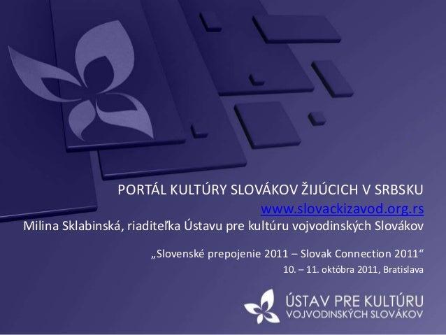 PORTÁL KULTÚRY SLOVÁKOV ŽIJÚCICH V SRBSKU www.slovackizavod.org.rs Milina Sklabinská, riaditeľka Ústavu pre kultúru vojvod...