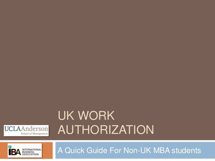 Uk work authorization<br />A Quick Guide For Non-UK MBA students<br />