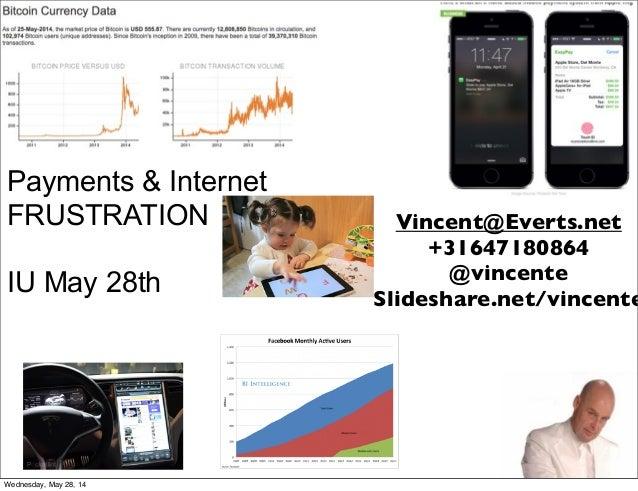 Payments & Internet FRUSTRATION IU May 28th Vincent@Everts.net +31647180864 @vincente Slideshare.net/vincente Wednesday, M...
