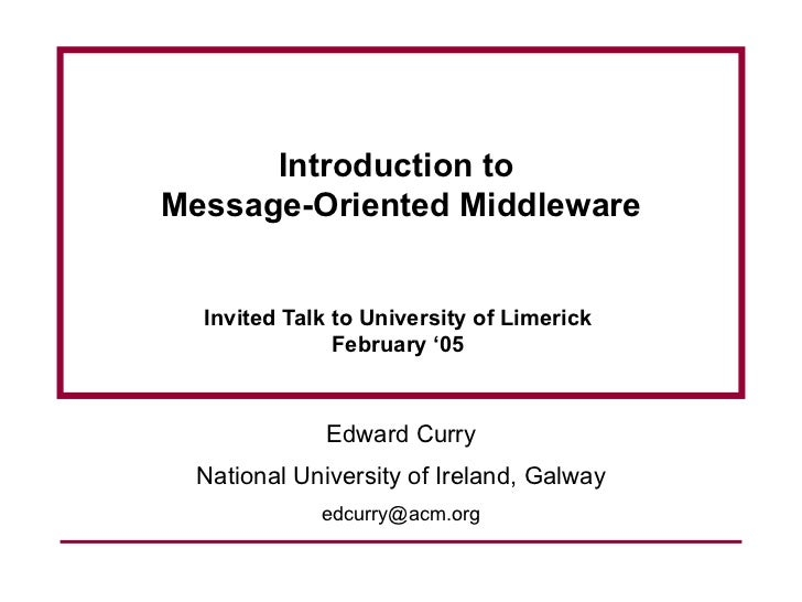 Introduction toMessage-Oriented Middleware  Invited Talk to University of Limerick               February '05             ...