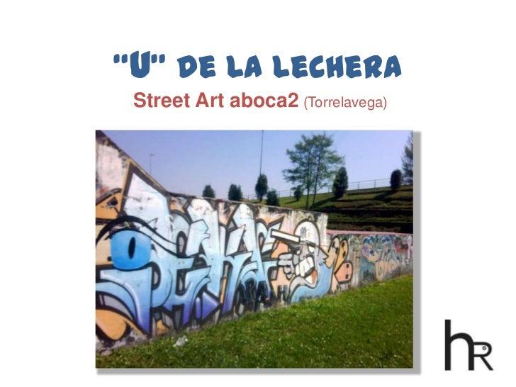 """u"" de La LecheraStreet Art aboca2(Torrelavega)<br />"