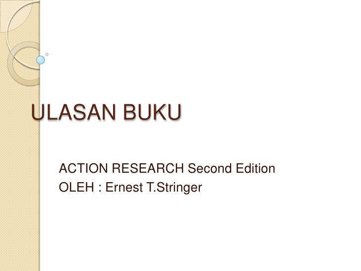 ULASAN BUKU<br />ACTION RESEARCH Second Edition<br />OLEH : Ernest T.Stringer<br />