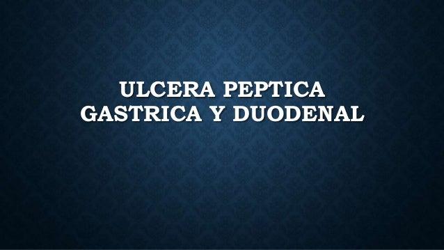 ULCERA PEPTICA GASTRICA Y DUODENAL