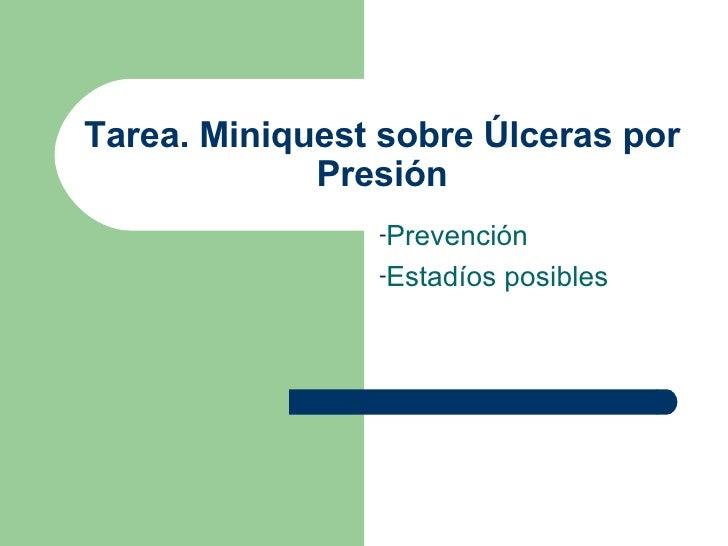 Tarea. Miniquest sobre Úlceras por Presión <ul><li>Prevención </li></ul><ul><li>Estadíos posibles </li></ul>