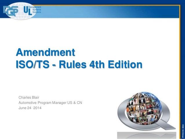 DQS–ULGroup Amendment ISO/TS - Rules 4th Edition Charles Blair Automotive Program Manager US & CN June 24 2014