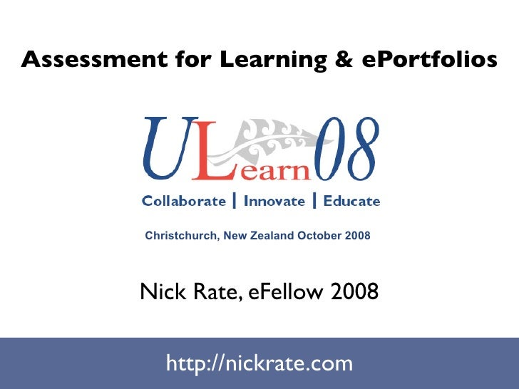 Assessment for Learning & ePortfolios              Christchurch, New Zealand October 2008              Nick Rate, eFellow ...