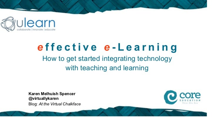 effective e-Learning       How to get started integrating technology              with teaching and learningKaren Melhuish...