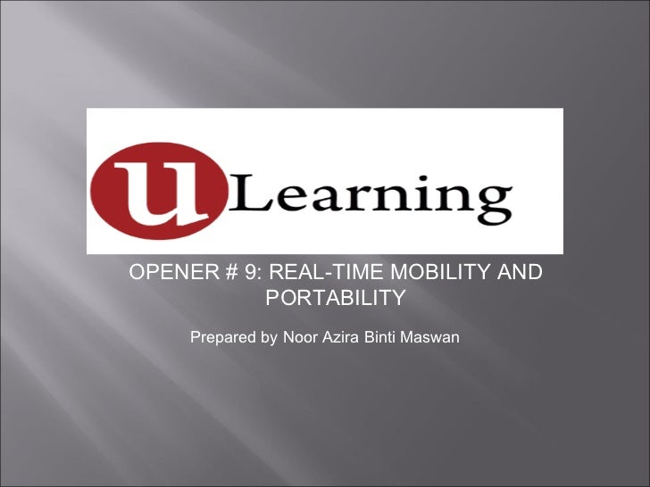 Prepared by Noor Azira Binti Maswan OPENER # 9: REAL-TIME MOBILITY AND PORTABILITY