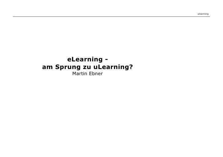 ulearning           eLearning - am Sprung zu uLearning?        Martin Ebner