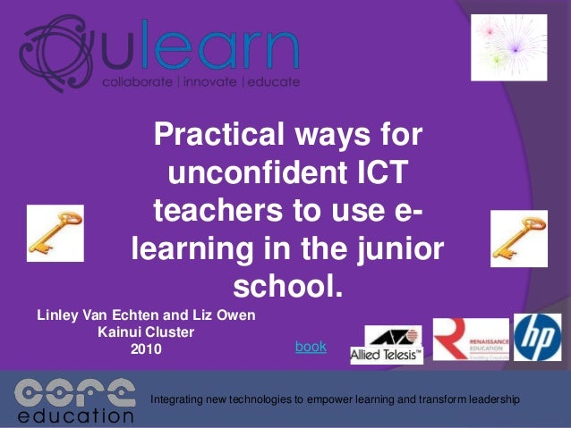 Practical ways for unconfident ICT teachers to use e- learning in the junior school. Integrating new technologies to empow...