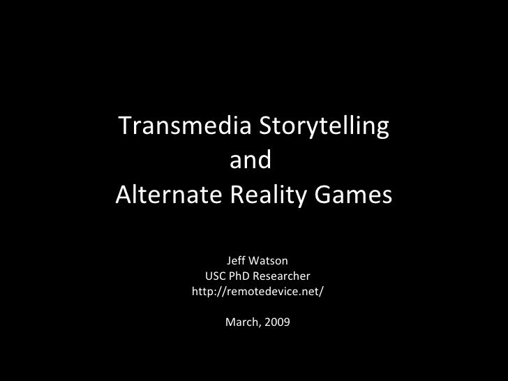 Transmedia Storytelling           and Alternate Reality Games               Jeff Watson          USC PhD Researcher       ...