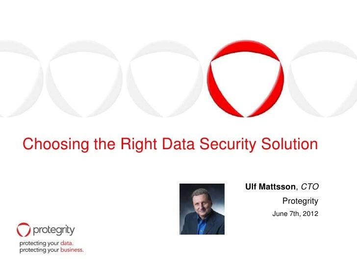 Choosing the Right Data Security Solution                              Ulf Mattsson, CTO                                  ...
