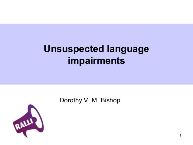 1 Unsuspected language impairments Dorothy V. M. Bishop