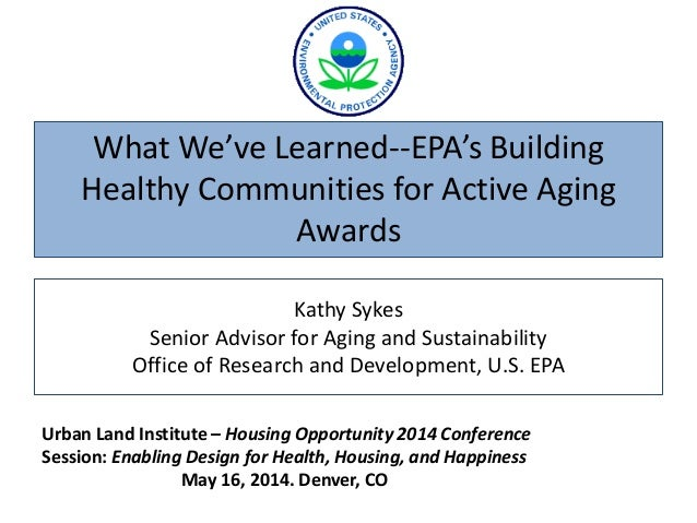 Kathy Sykes Senior Advisor for Aging and Sustainability Office of Research and Development, U.S. EPA What We've Learned--E...