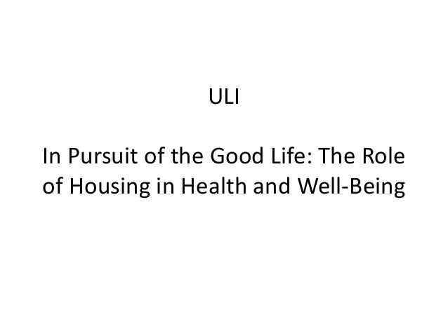 ULI In Pursuit of the Good Life: The Role of Housing in Health and Well-Being