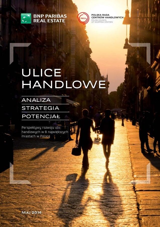ANALIZA STRATEGIA POTENCJAŁ ULICE HANDLOWE Perspektywy rozwoju ulic handlowych w 8 największych miastach w Polsce Maj 2014