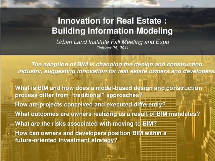 Innovation for Real Estate :               Building Information Modeling                Urban Land Institute Fall Meeting ...