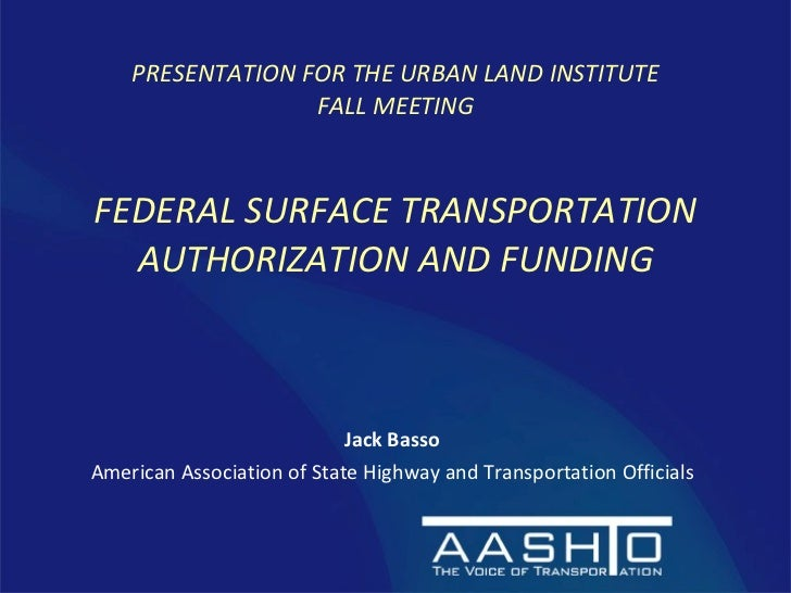 <ul><li>Jack Basso </li></ul><ul><li>American Association of State Highway and Transportation Officials </li></ul>PRESENTA...