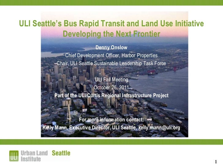 ULI Seattle's Bus Rapid Transit and Land Use Initiative              Developing the Next Frontier                         ...