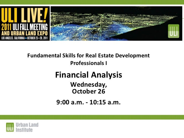 <ul><li>Fundamental Skills for Real Estate Development Professionals I </li></ul><ul><li>Financial Analysis </li></ul><ul>...