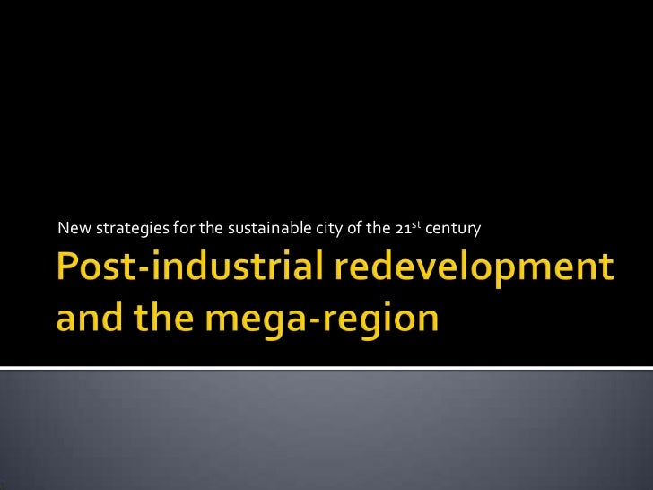 Post-Industrial Redevelopment and the Mega-Region: New Strategies for the Sustainable City in the 21st Century (Paul Armstrong) - ULI fall meeting - 102611