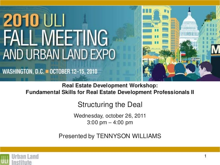 STRUCTURING THE DEAL              Real Estate Development Workshop:  Fundamental Skills for Real Estate Development Profes...