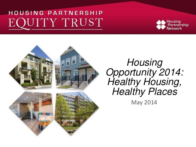Housing Opportunity 2014: Healthy Housing, Healthy Places May 2014