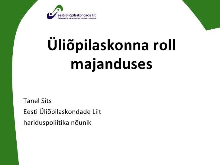 Üliõpilaskonna roll majanduses <ul><li>Tanel Sits </li></ul><ul><li>Eesti Üliõpilaskondade Liit  </li></ul><ul><li>haridus...