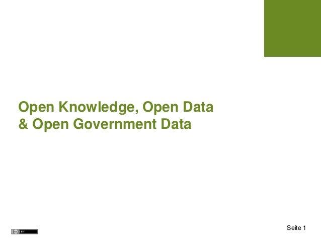 Seite 1Open Knowledge, Open Data& Open Government Data