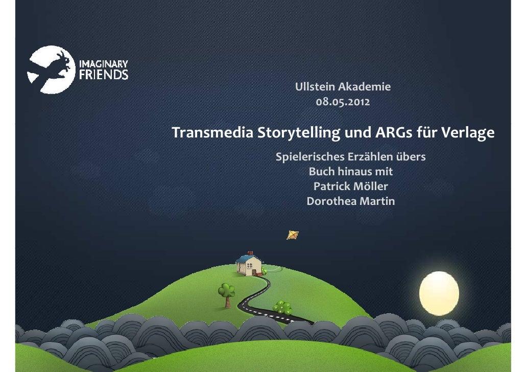 Ullstein Akademie                     08.05.2012Transmedia Storytelling und ARGs für Verlage              Spielerisches Er...