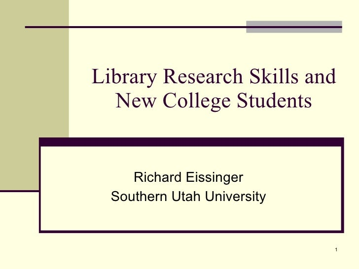 Library Research Skills and New College Students Richard Eissinger Southern Utah University