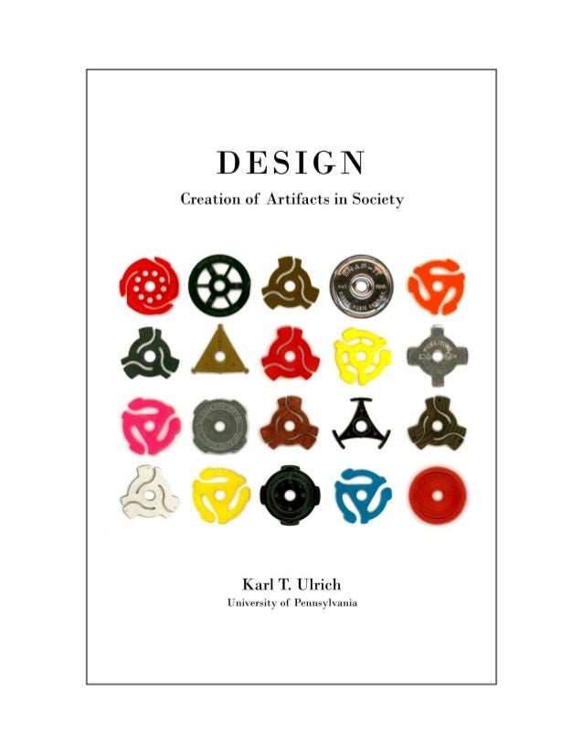 DESIGN: creation of artifacts in society by Karl T. Ulrich