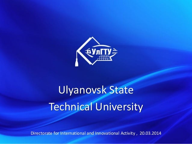 Ulyanovsk State Technical University Directorate for International and Innovational Activity , 20.03.2014