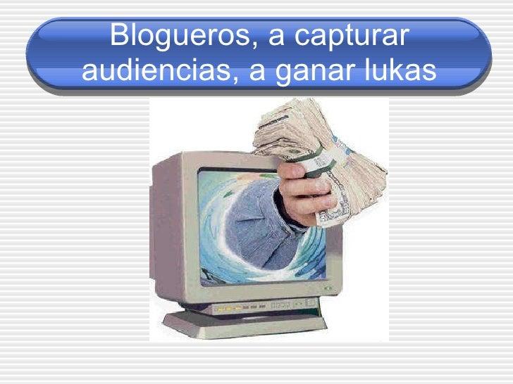 Blogueros, a capturar audiencias, a ganar lukas