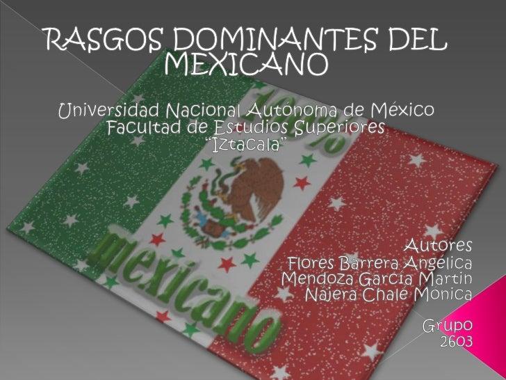 """RASGOS DOMINANTES DEL MEXICANO<br />Universidad Nacional Autónoma de México<br />Facultad de Estudios Superiores<br />""""Izt..."""