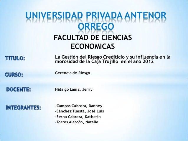 La Gestión del Riesgo Crediticio y su influencia en la morosidad de la Caja Trujillo en el año 2012 Gerencia de Riesgo Hid...