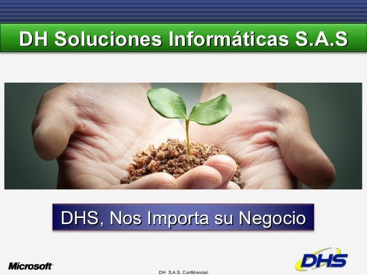 DH  S.A.S. Confidencial DHS, Nos Importa su Negocio DH Soluciones Informáticas S.A.S