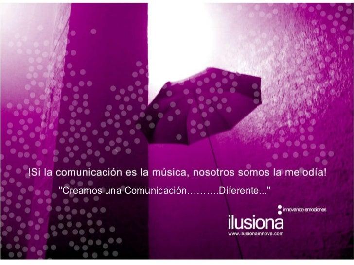 """""""Creamos una Comunicación……….Diferente..."""""""