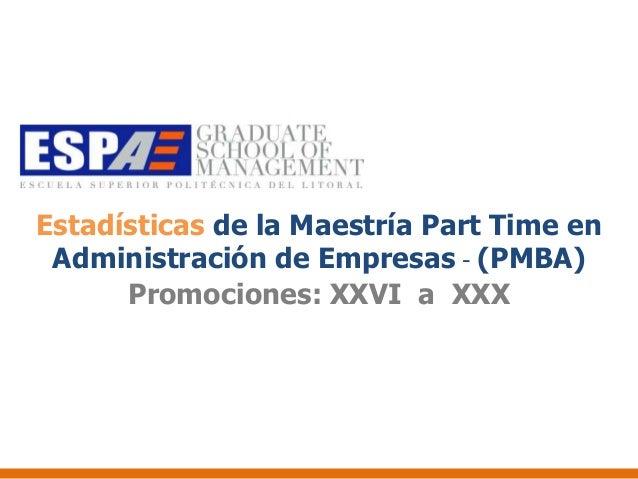 Estadísticas de la Maestría Part Time en Administración de Empresas - (PMBA)      Promociones: XXVI a XXX