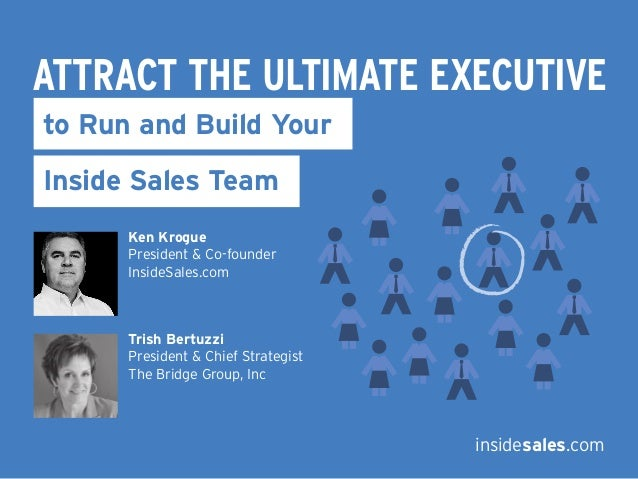 ATTRACT THE ULTIMATE EXECUTIVEto Run and Build YourInside Sales Team      Ken Krogue      President & Co-founder      Insi...