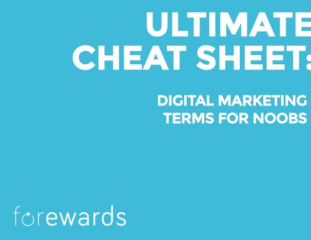 ULTIMATE CHEAT SHEET: DIGITAL MARKETING TERMS FOR NOOBS f rewards