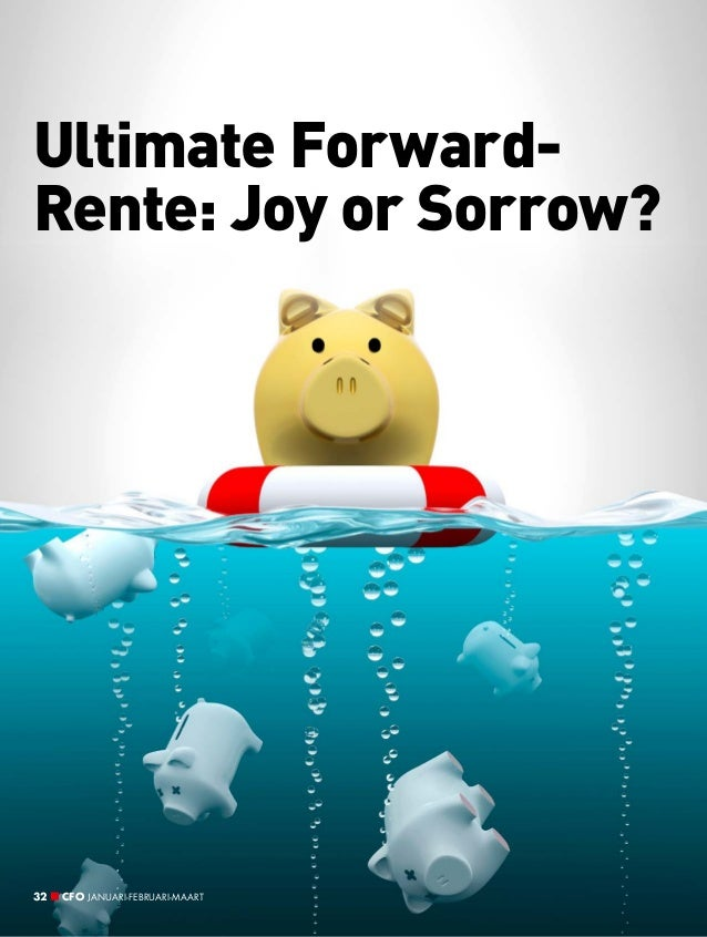 Ultimate ForwardRente: Joy or Sorrow?  32  CFO JANUARI-FEBRUARI-MAART