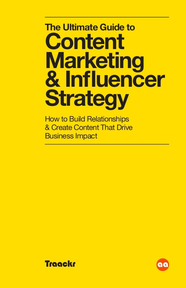 How to Build Relationships & Create Content That Drive Business Impact The Ultimate Guide to Content Marketing Strategy Tr...