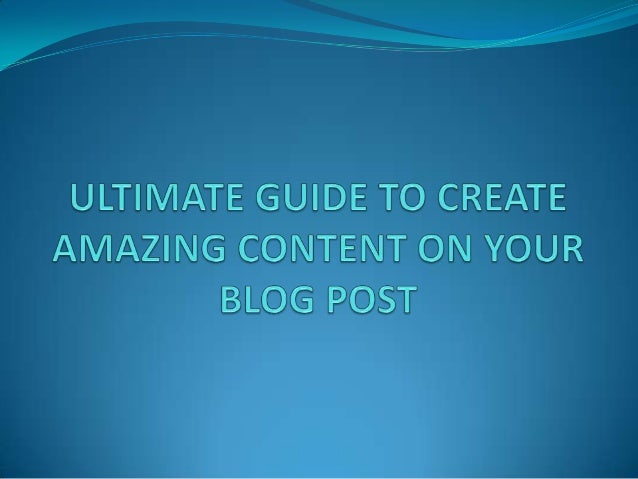 Ultimate guide to creating amazing contents