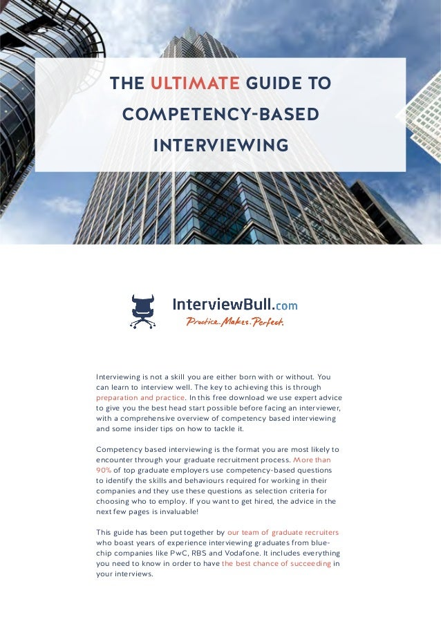 THE ULTIMATE GUIDE TO COMPETENCY-BASED INTERVIEWING THE ULTIMATE GUIDE TO COMPETENCY-BASED INTERVIEWING Interviewing is no...