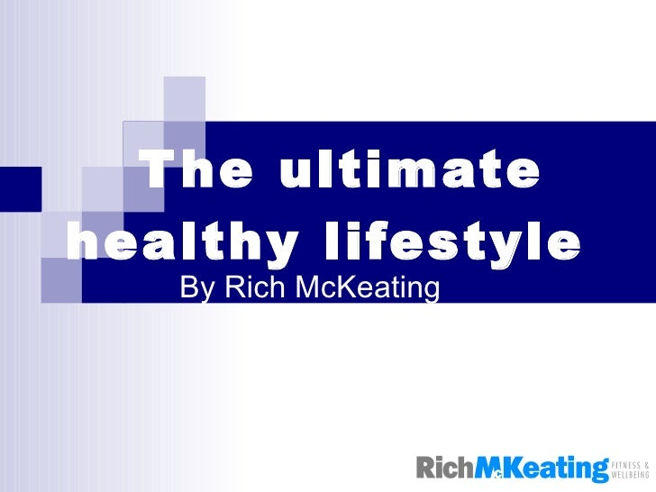 The ultimate healthy lifestyle By Rich McKeating